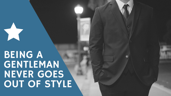 a quote about being a gentleman never goes out of style