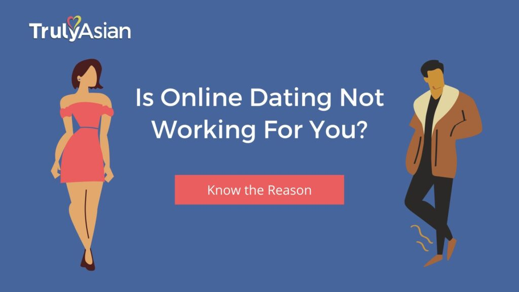 Reasons why online dating is not working for you